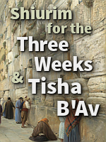 Tisha Bav on Motzoei Shabbos and other Three Weeks - Nine Days and Tisha Bav shiurim
