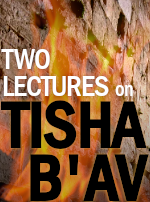 2 New Lectures for Tisha B